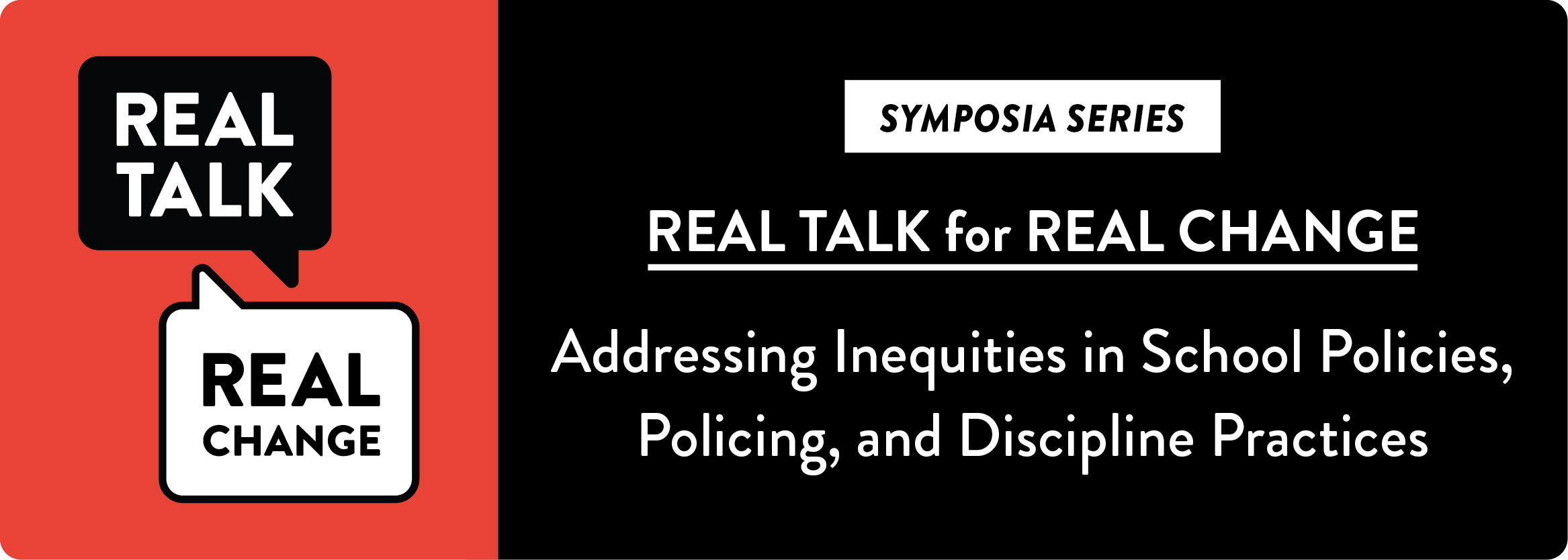 Real Talk for Real Change: Addressing Inequities in School Policies, Policing, and Discipline Practices