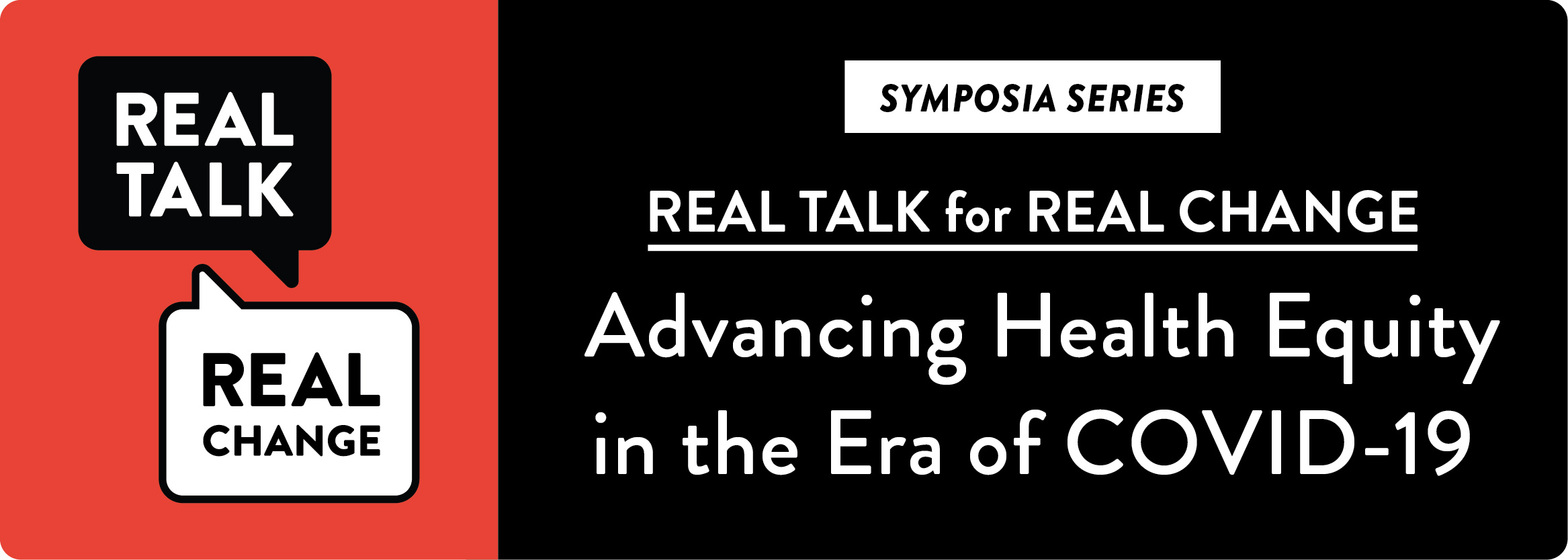 Real Talk for Real Change Series: Advancing Health Equity in the Era of COVID-19